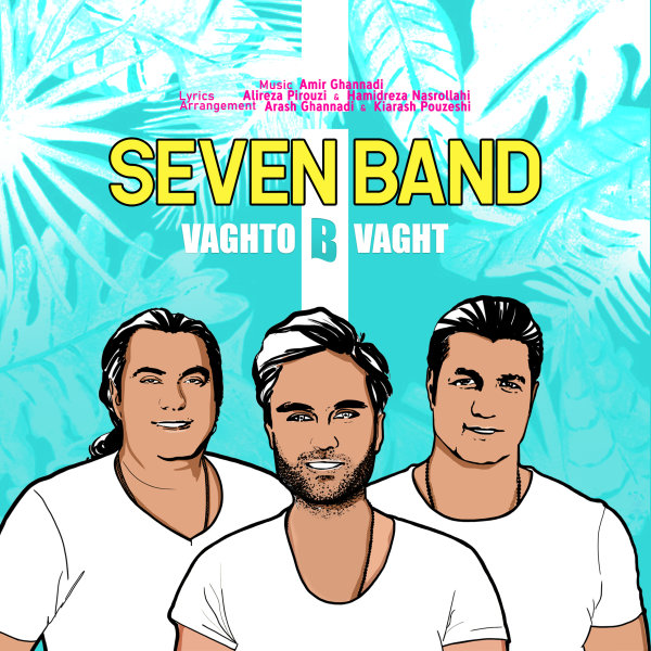 7 Band - 'Vaghto Bi Vaght'