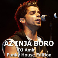 Afshin - 'Az Inja Boro (DJ Amir Funky House Edition)'