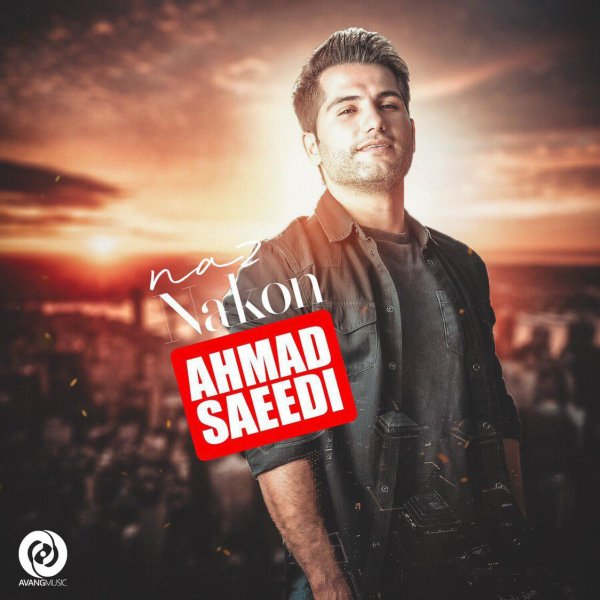 Ahmad Saeedi - 'Naz Nakon'