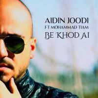 Aidin Joodi - 'Be Khod Ai (Ft Mohammad Tiam)'