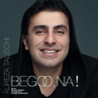 Alireza Talischi - 'Begoo Na'