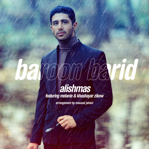 Alishmas - 'Baroon Barid (Ft Melanie & Khashayar Zikow)'