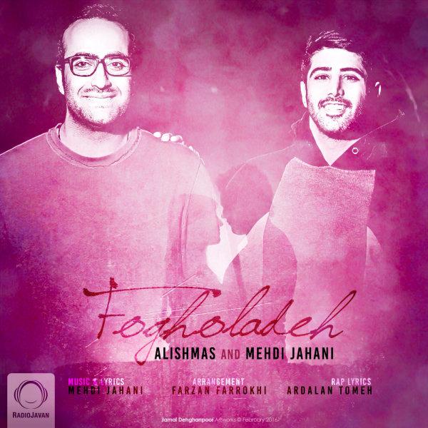 Alishmas & Mehdi Jahani - 'Fogholadeh'