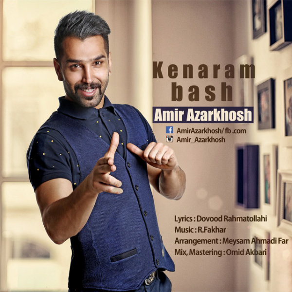 Amir Azarkhosh - 'Kenaram Bash'