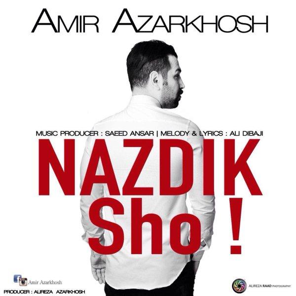 Amir Azarkhosh - 'Nazdik Sho'