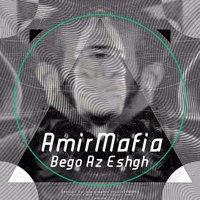 AmirMafia - 'Bego Az Eshgh'