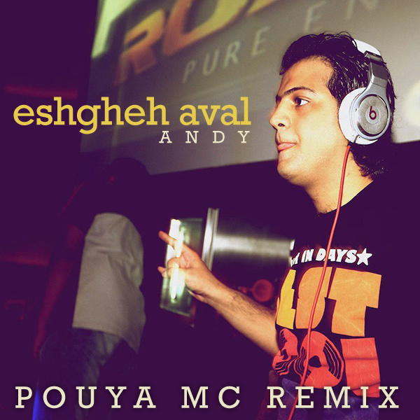 Andy - 'Eshghe Aval (Pouya MC Remix)'
