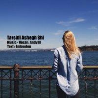 Andysh - 'Tarsidi Ashegh Shi'