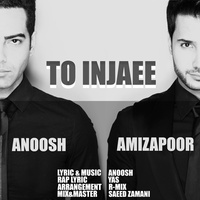 Anoosh & Amizapoor - 'To Injaee'