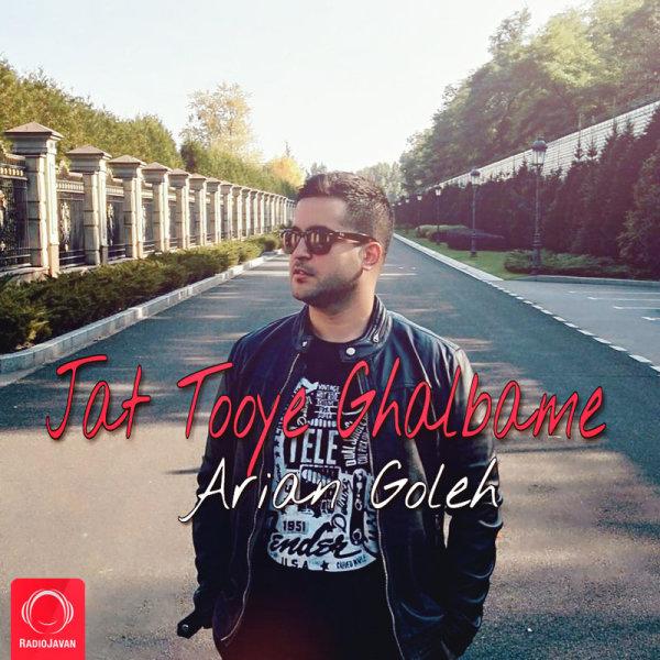 Arian Goleh - 'Jat Tooye Ghalbame'