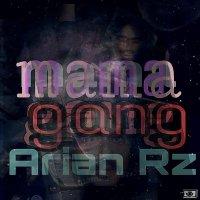 Arian RZ - 'Mama Gang'