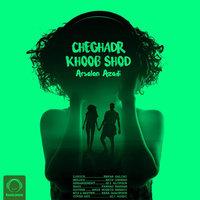 Arsalan Azadi - 'Cheghadr Khoob Shod'