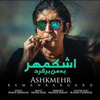 Ashkmehr - 'Be Man Bargard'