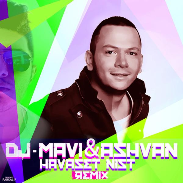 Ashvan - Havaset Nist (DJ Mavi Remix)