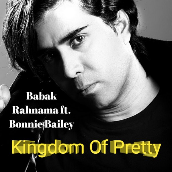 Babak Rahnama - 'Kingdom of Pretty (Ft Bonnie Bailey)'