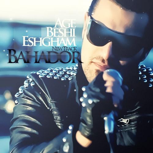 Bahador - 'Age Beshi Eshgham'