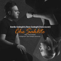 Bardia Sadeghi & Rezaa Sadeghi - 'Che Sakhte'