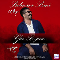 Behnam Bani - 'Chi Begam'