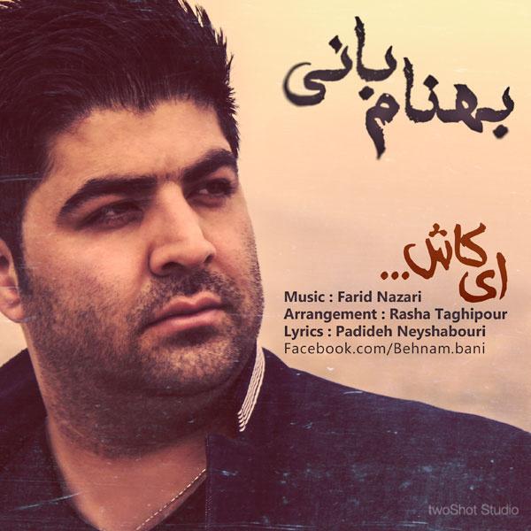 Behnam Bani - Ey Kash