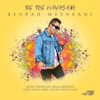 Behrad Meshkani - 'Ba Toe Havasam'
