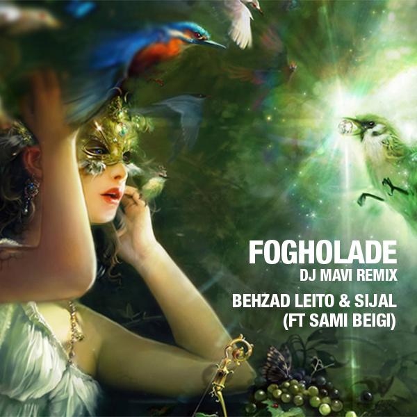 Behzad Leito & Sijal - Fogholade (Ft Sami Beigi) (DJ Mavi Club Mix)