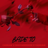 Casraw & Shayaneshon - 'Bade To (Ft Vandaw)'