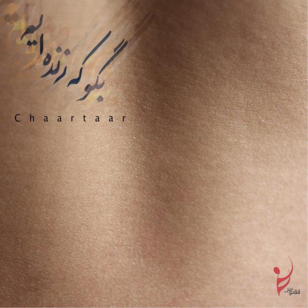 Chaartaar - 'Begoo Ke Zendeim'