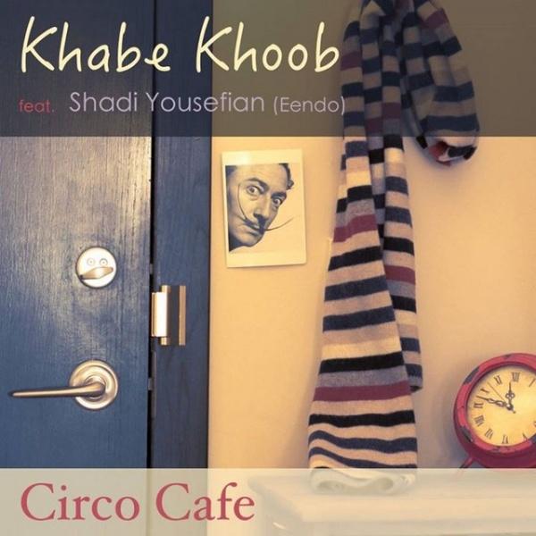 Circo Cafe - 'Khabe Khoob (Ft Shadi Yousefian)'