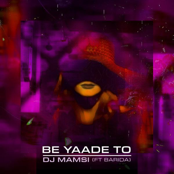 DJ Mamsi - 'Be Yaade To (Ft Barida)'
