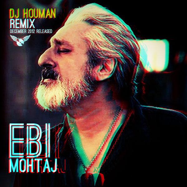 Ebi - Mohtaj (DJ Houman Remix)