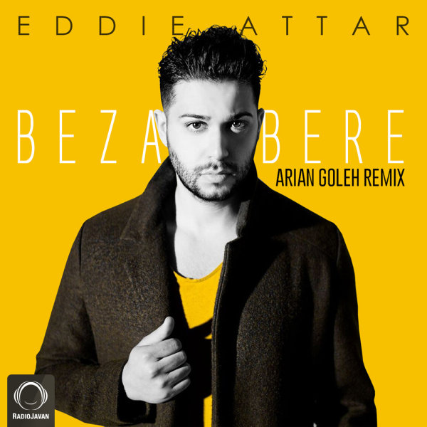 Eddie Attar - 'Bezar Bere (Arian Goleh Remix)'