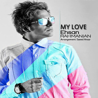 Ehsan Rahmanian - 'My Love'
