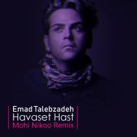 Emad Talebzadeh - 'Havaset Hast (Mohi Nikoo Remix)'
