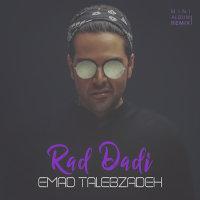 Emad Talebzadeh - 'Rad Dadi (Arteen Zamani Remix)'