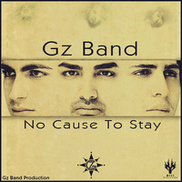 Gz Band - 'No Cause To Stay'