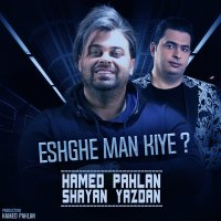 Hamed Pahlan & Shayan Yazdan - 'Eshghe Man Kiye'