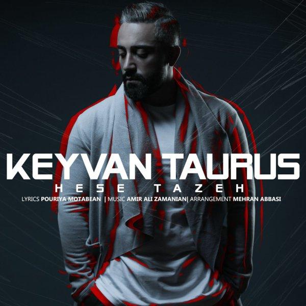 Keyvan Taurus - 'Hese Tazeh'