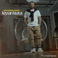 Keyvan Taurus - 'Vaghti Mohato Mibandi'