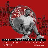 Keyvan Taurus - 'Vaghti Mohato Mibandi (DJ PS Remix)'