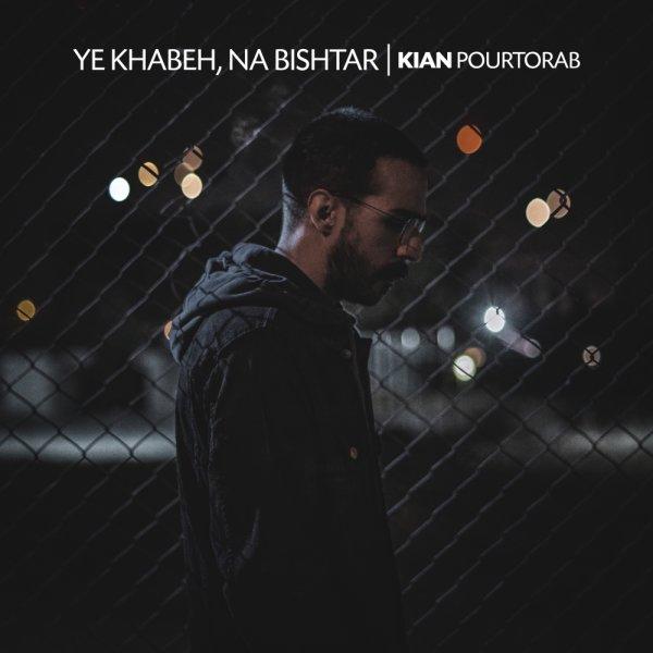 Kian Pourtorab - 'Ye Khabeh Na Bishtar'