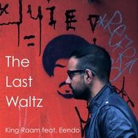 King Raam - 'The Last Waltz (Ft Eendo)'