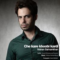Mahan Bahramkhan - 'Che Kare Khoobi Kardi'