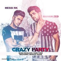 Mahan Zed - 'Crazy Party (Ft Messi RK)'