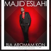 Majid Eslahi - 'Bia Aromam Kon'
