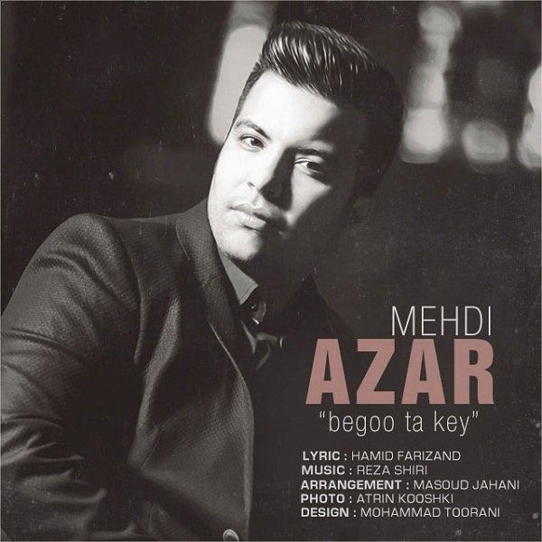 Mehdi Azar - 'Begoo Ta Key'