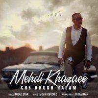 Mehdi Khazaee - 'Che Khosh Halam'