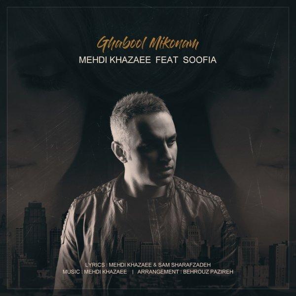 Mehdi Khazaee - 'Ghabool Mikonam (Ft Soofia)'