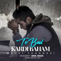 Mahdi Shahnazi - 'To Bad Kardi Baham'