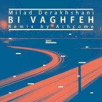 Milad Derakhshani - 'Bi Vaghfe (Ashcome Remix)'