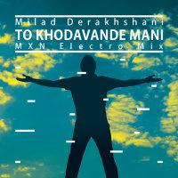 Milad Derakhshani - 'To Khodavande Mani (MXN Electro Mix)'